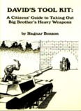 David's Tool Kit: A Citizen's Guide to Taking Out Big Brother's Heavy Weapons by Ragnar Benson