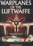 Warplanes of the Luftwaffe : [A complete guide to the combat aircraft of Hitler's Luftwaffe from