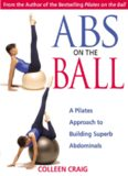 Abs on the Ball  A Pilates Approach to Building Superb Abdominal