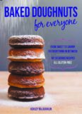 Baked Doughnuts For Everyone.  From Sweet to Savory to Everything in Between, 101 Delicious Recipes, All Gluten-Free