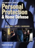 The Gun Digest Book of Personal Protection & Home Defense: Shotguns, Rifles, Handguns