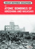 The Atomic Bombings of Hiroshima and Nagasaki (Great Historic Disasters)
