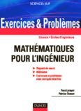 Mathématiques pour l'ingénieur : Rappels de cours, Méthodes,  Exercices et problèmes avec corrigés détaillés