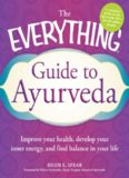 The Everything Guide to Ayurveda: Improve your health, develop your inner energy, and find balance