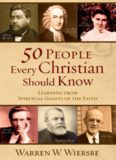 50 People Every Christian Should Know. Learning from Spiritual Giants of the Faith