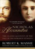 Nicholas & Alexandra The Classic Account of the Fall of the Romanov Dynasty