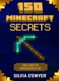 150 Minecraft Secrets You've Never Seen Before: The Secrets Handbook