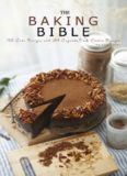 The Baking Bible: 150 Cake Recipes and 164 Cupcake, Pie and Cookie Recipes. 314 Baking Recipes