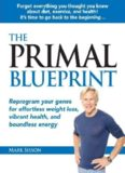 The Primal Blueprint: Reprogram your genes for effortless weight loss, vibrant health