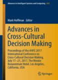 Advances in cross-cultural decision making : proceedings of the AHFE 2017 International Conference on Cross-Cultural Decision Making, July 17-21, 2017, The Westin Bonaventure Hotel, Los Angeles, California, USA