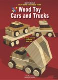 Wood Toy Cars and Trucks: Quick Build Plan Sets for Table Saws