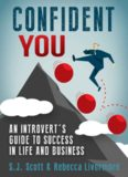 Confident you : an introvert's guide to success in life and business
