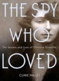 The Spy Who Loved: The Secrets and Lives of Christine Granville