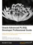 Oracle Advanced PL/SQL Developer Professional Guide: Master advanced PL/SQL concepts along