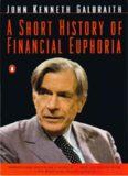 Galbraith - A Short History of Financial Euphor..