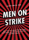 Men on Strike: Why Men Are Boycotting Marriage, Fatherhood, and the American Dream - and Why