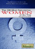 The 100 Most Influential Women of All Time (The Britannica Guide to the World's Most Influential