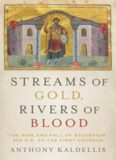Streams of gold, rivers of blood : the rise and fall of Byzantium, 955 A.D. to the First Crusade