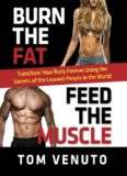 Burn the Fat, Feed the Muscle: Transform Your Body Forever Using the Secrets of the Leanest People