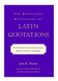 The Routledge dictionary of Latin quotations: the illiterati's guide to Latin maxims, mottoes