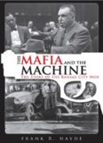 The Mafia and the Machine. The Story of the Kansas City Mob