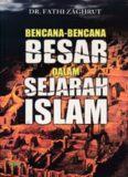 BENCANA BENCANA BESAR DI DALAM SEJARAH ISLAM