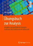 Übungsbuch zur Analysis: Aufgaben und ausführliche Lösungen (nicht nur) für Studierende der