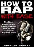 "How To Rap With Ease - The Most Effective And Comprehensive ""How To Rap"" Guide For Aspiring MC's"