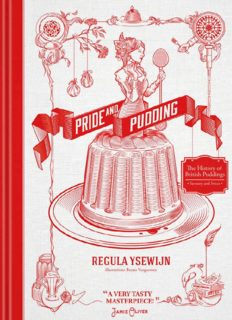 Pride and pudding : the history of British puddings, savoury and sweet : containing all kinds of puddings and how to make them