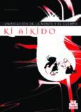 Ki Aikido, unificación de la mente y el cuerpo : según las enseñanzas del maestro Koichi Tohei