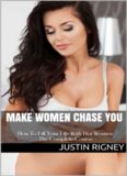 Make Women Chase You: How to Attract Women, Talk to Girls, make Endless Conversation, Flirt, Text, have Seductive Body Language, a Sexy Vibe and much more...