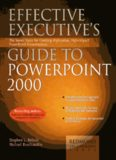 Effective Executive's Guide to PowerPoint 2000: The Seven Steps to Creating High-Value, High-Impact PowerPoint Presentations