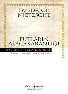 Putların Alacakaranlığı - Friedrich Wilhelm Nietzsche