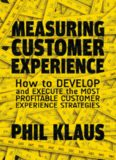 Measuring Customer Experience: How to Develop and Execute the Most Profitable Customer Experience