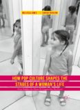 How Pop Culture Shapes the Stages of a Woman's Life: From Toddlers-in-Tiaras to Cougars-on-the-Prowl