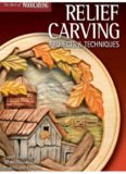 Relief Carving Projects & Techniques: Expert Techniques and 37 All-Time Favorite Projects