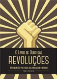 O Livro de Ouro das Revoluções - movimentos políticos que mudaram o mundo