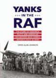 Yanks in the RAF : the story of maverick pilots and American volunteers who joined Britain's fight
