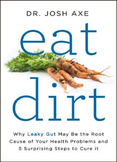 Eat dirt : why leaky gut may be the root cause of your health problems and 5 surprising steps to cure it