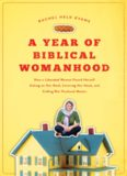"A Year of Biblical Womanhood: How a Liberated Woman Found Herself Sitting on Her Roof, Covering Her Head, and Calling Her Husband ""Master&quot"