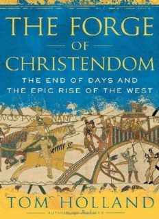 The Forge of Christendom- The End of Days and the Epic Rise of the West