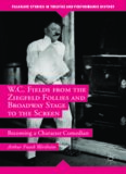 W.C. Fields from the Ziegfeld Follies and Broadway Stage to the Screen: Becoming a Character