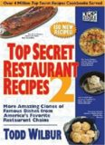 Top secret restaurant recipes 2 : more amazing clones of famous dishes from America's favorite