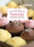 Good Housekeeping The Little Book of Baking: 55 Homemade Cookies, Cakes, Cupcakes & Pies to Make