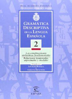 Gramática descriptiva de la lengua española. Volúmen 2 Las construcciones sintácticas fundamentales. Relaciones temporales, aspectuales y modales.
