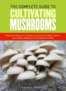 The essential guide to cultivating mushrooms : simple and advanced techniques for growing shiitake, oyster, lion's mane, and maitake mushrooms at home