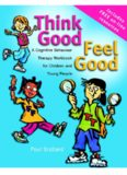 Think Good - Feel Good: A Cognitive Behaviour Therapy Workbook for Children