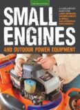 Small Engines and Outdoor Power Equipment: A Care & Repair Guide for: Lawn Mowers, Snowblowers & Small Gas-Powered Implements