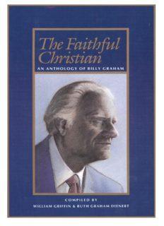 The Faithful Christian: An Anthology of Billy Graham