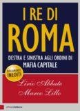 I re di Roma: Destra e sinistra agli ordini di mafia capitale